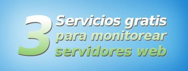 3 Servicios gratis para monitorear servidores web