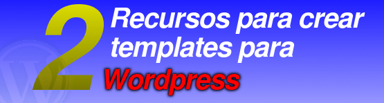 2 Recursos para crear templates para WordPress