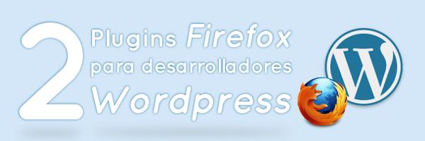 plugins-firefox-wordpress- 2 Plugins Firefox para desarrolladores Wordpress