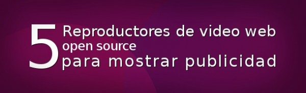 Reproductores de video open source para publicidades en video