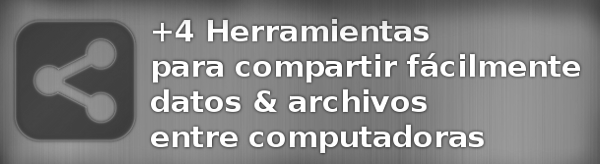 herramientas-para-compartir-datos-y-archivos +4 Herramientas para compartir fácilmente datos y archivos entre computadoras