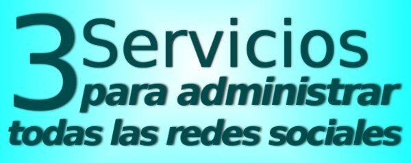 3 Servicios para administrar todas las redes sociales