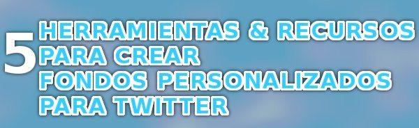 5 Herramientas y recursos para crear fondos personalizados para Twitter