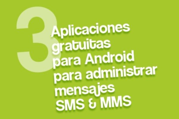 Aplicaciones gratuitas para Android para administrar mensjaes SMS y MMS