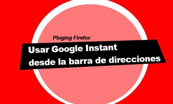 Plugin Firefox Usar Google Instant desde la barra de direcciones