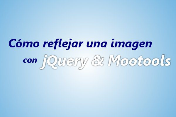 Como-reflejar-una-imagen-con-jQuery-y-Mootools Cómo reflejar una imagen con jQuery y Mootools usando reflection.js