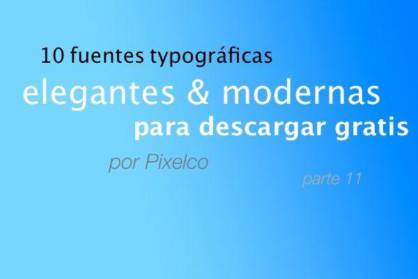 Fuentes tipográficas elegantes y modernas para descargar gratis - parte 11 - por Pixelco