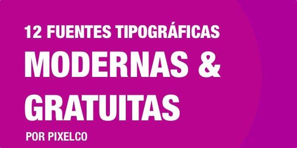 12 FUENTES TIPOGRAFICAS MODERNAS Y GRATUITAS - POR PIXELCO