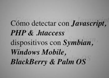 Cómo detectar con Javascript, PHP y .htaccess dispositivos con Symbian, Windows Mobile, BlackBerry y Palm OS