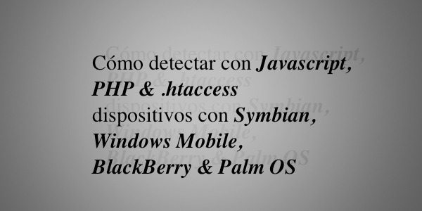 Cómo detectar con Javascript, PHP y .htaccess dispositivos con Symbian, Windows Mobile, BlackBerry y Palm OS