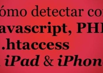 Cómo detectar el iPad y el iPhone con Javascript, PHP y .htaccess