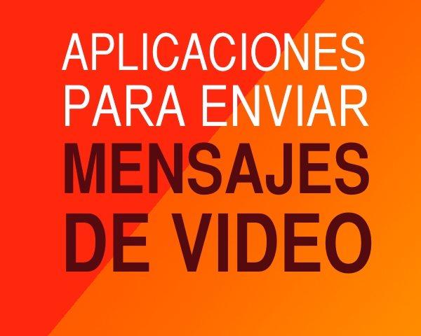 Aplicaciones para enviar Mensajes de Video