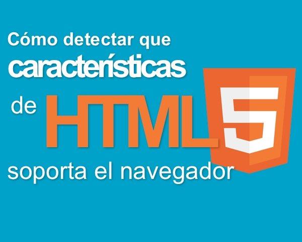 Cómo detectar que características de HTML5 soporta el navegador