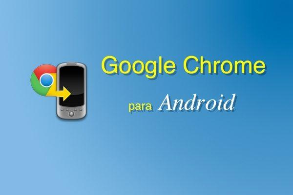 Descubre el nuevo Google Chrome para Android