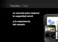 BlackBerry y Google se asocian para mejorar la seguridad móvil y la experiencia del usuario