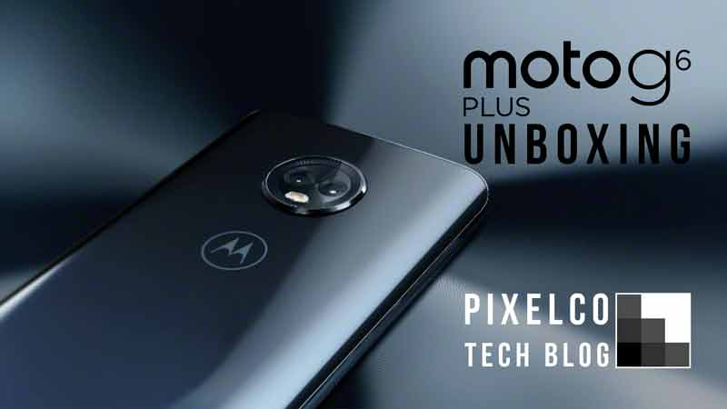Unboxing MotoG6 Plus - Pixelco